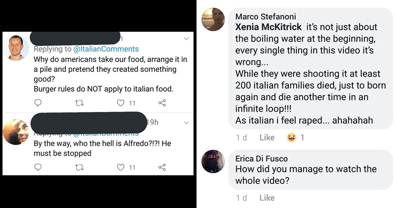Funny comments from Italians who are mad about how people try to make italian food. | gravilo pricip 1 day ago (edited) Che cazzo There's no tomato's bolognese porco Americano WTF vinegar are barberian Cream Why do Americans bastardize every pure and holy and make shit Va Vaculo ti,schivo figlio di putana should flag this video mockery culture REPLY 1 reply | Marco Stefanoni Xenia McKitrick 's not just about boiling water at beginning, every single thing this video 's wrong While they were shoot