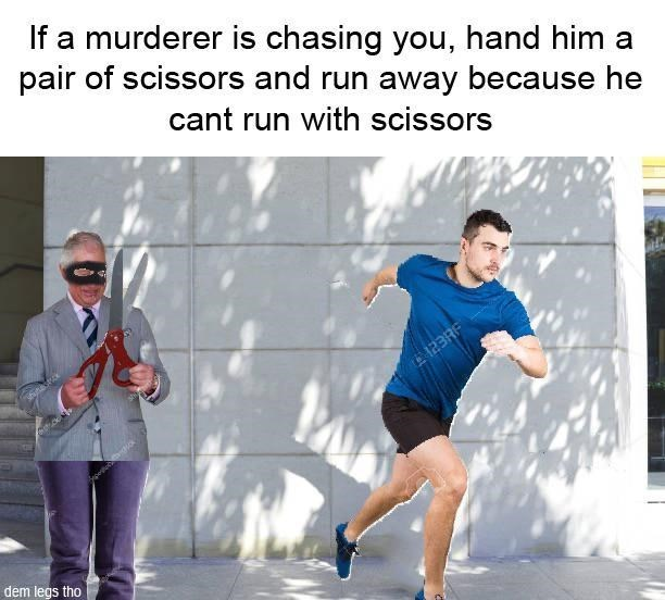 top ten 10 dank memes daily | If murderer is chasing hand him pair scissors and run away because he cant run with scissors E 123RF dem legs tho