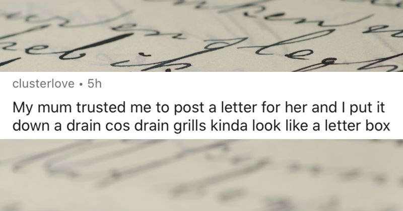 People on AskReddit share the random things they remember from childhood | clusterlove 5h My mum trusted post letter her and put down drain cos drain grills kinda look like letter box