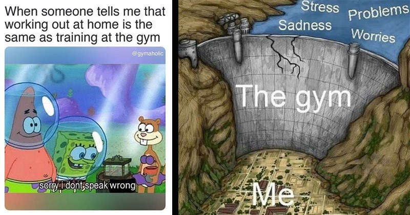 Funny memes about working out | Spongebob Patrick and Sandy someone tells working out at home is same as training at gym @gymaholic Sorry don't speak wrong | Stress Problems Sadness Worries gym ME dam protecting a city