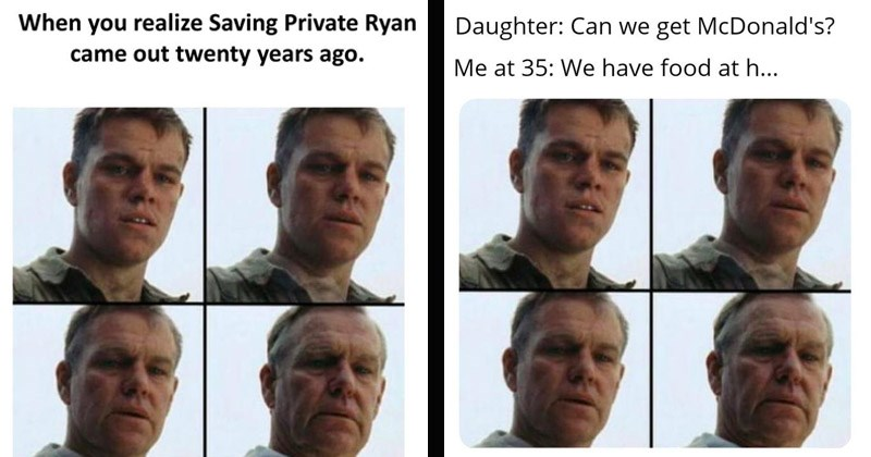 Funny dank memes that show Matt Damon aging rapidly | realize Saving Private Ryan came out twenty years ago. | Daughter: Can get McDonald's at 35 have food at home