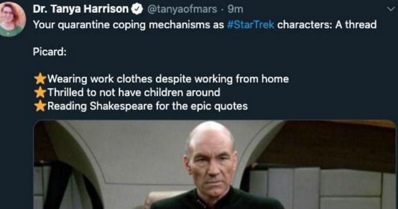 Quarantine coping mechanisms as star trek characters twitter thread | Dr. Tanya Harrison o @tanyaofmars 9m quarantine coping mechanisms as #StarTrek characters thread Picard: rWearing work clothes despite working home Thrilled not have children around rReading Shakespeare epic quotes t7 14 50