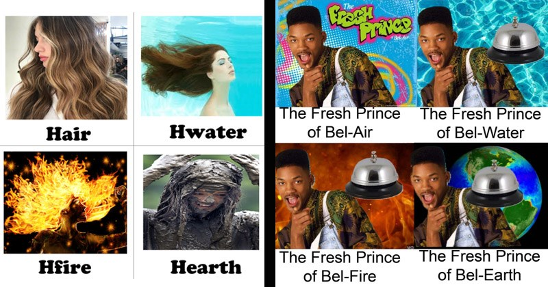 Funny dank memes about the four elements from Avatar: The Last Airbender | Hair Hwater Hfire Hearth the four elements underwater on fire covered in mud | Will Smith TWEN 320 Bel-Air Y20 Fresh Prince Fresh Prince Bel-Air Bel-Water MG Fresh Prince Fresh Prince Bel-Fire Bel-Earth