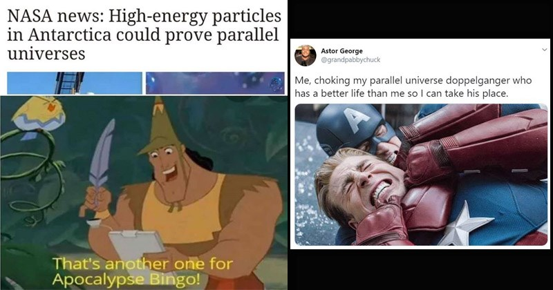 Funny reaction memes and tweets to scientists discovering a potential parallel universe | Kronk Emperor's New Groove NASA news: High-energy particles Antarctica could prove parallel universes 's another one Apocalypse Bingo! | Captain America Astor George @grandpabbychuck choking my parallel universe doppelganger who has better life than so can take his place.