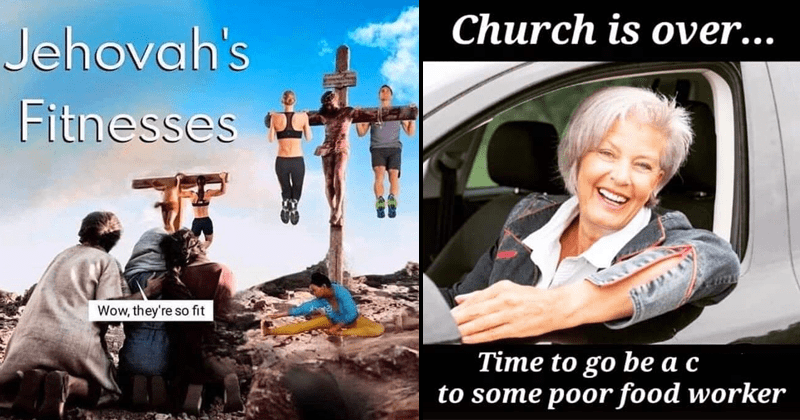 Funny dank memes about christianity, going to church, jesus christ, god, jehovah's witnesses | Jehovah's Fitnesses Wow, they're so fit using crosses as pull up bars | Church is over Time go be c some poor food worker woman in a car