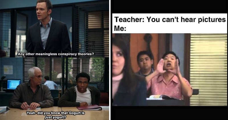 Funny memes and moments from the TV show 'Community' | Any other meaningless conspiracy theories? moo Yeah-did know Gogurt is just yogurt | Teacher can't hear pictures :