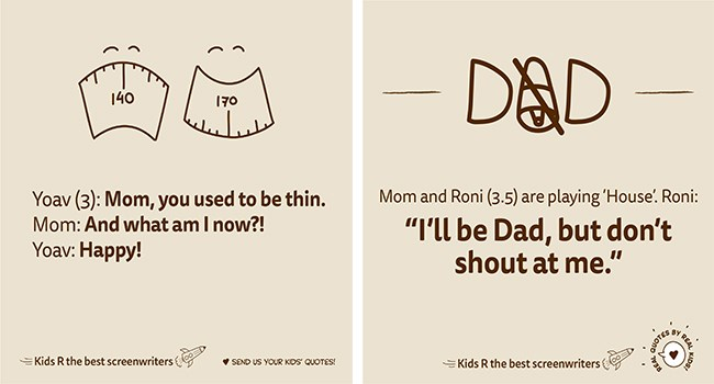 funniest quotes from kids | Yoav (3 Mom used be thin. Mom: And am now Yoav: Happy! Kids R best screenwriters SEND US KIDS' QUOTES! | DAD Mom and Roni (3.5) are playing 'House Roni be Dad, but don't shout at BY EKids R best screenwriters KIDS! REAL QUOTES