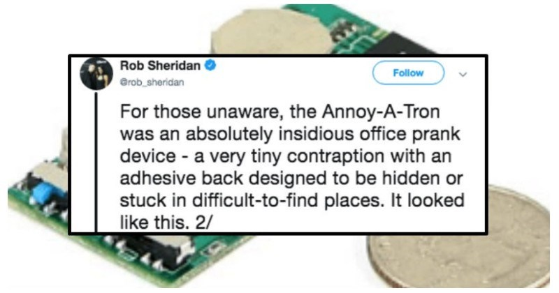 Guy drives the manager of Nine Inch Nails into absolute insanity | Rob Sheridan Follow @rob_sheridan those unaware Annoy--Tron an absolutely insidious office prank device very tiny contraption with an adhesive back designed be hidden or stuck difficult--find places looked like this. 2/ JAZY