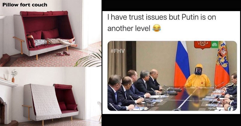 Funny random memes | Pillow fort couch with curtains that can be rolled down and make a tent | MOS sarcasmmother have trust issues but Putin is on another level #FHV hazmat suit