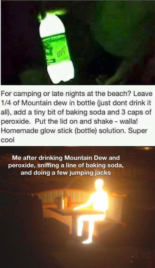 top ten 10 dank memes daily | camping or late nights at beach? Leave 1/4 Mountain dew bottle (just dont drink all add tiny bit baking soda and 3 caps peroxide. Put lid on and shake walla! Homemade glow stick (bottle) solution. Super cool after drinking Mountain Dew and peroxide, sniffing line baking soda, and doing few jumping jacks