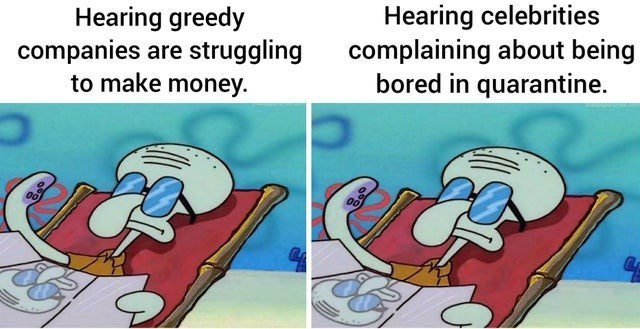 top ten 10 spongebob squarepants memes of the week | Squidward sunbathing with sunglasses on Hearing greedy companies are struggling make money. Hearing celebrities complaining about being bored quarantine.