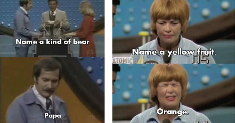 Funny memes and fail moments from 'Family Feud' | Name kind bear papa | Name yellow fruit. ATOMIC ?S Orange.