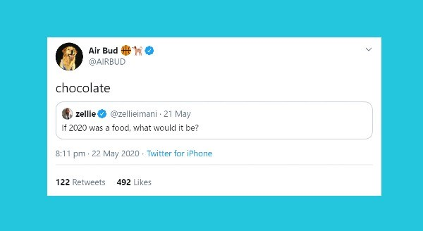 The Official AIR BUD Twitter Account Is a Pure Delight | Air Bud HR @AIRBUD chocolate zellie @zellieimani 21 May If 2020 food would be? 8:11 pm 22 May 2020 Twitter iPhone 122 Retweets 492 Likes >