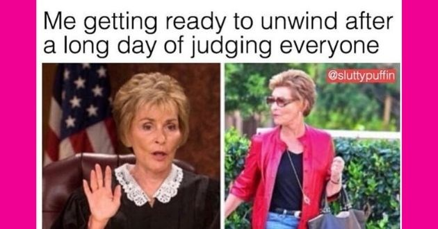 funny memes women ladies appreciate relatable pics pictures | casual Judge Judy getting ready unwind after long day judging everyone @sluttypuffin
