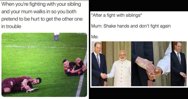 Funny memes about people who have siblings | hurt football players fighting with sibling and mum walks so both pretend be hurt get other one trouble | After fight with siblings Mum: Shake hands and don't fight again : hand print on Prince William after shaking hands with Narendra Modi