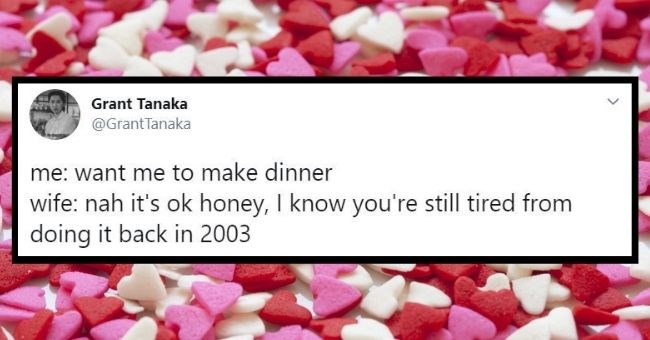 hilarious honest tweets marriage married life relationship twitter funny | Grant Tanaka @GrantTanaka want make dinner wife: nah 's ok honey know still tired doing back 2003 >