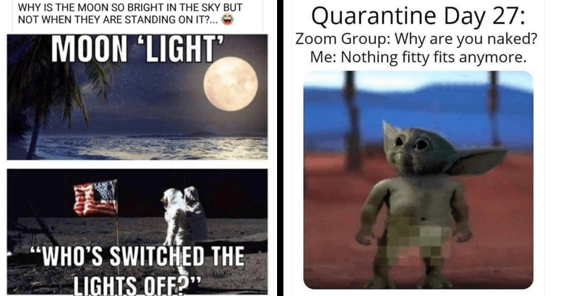 Funny and cringey pics | Any NASA believers care comment on this doubt anybody will cuz don't make sense just like rest their stuff WHY IS MOON SO BRIGHT SKY BUT NOT THEY ARE STANDING ON MOON 'LIGHT WHO'S SWITCHED LIGHTS OFF O Like Comment Send Messenger Write comment GIF 9+ | Quarantine Day 27: Zoom Group: Why are naked Nothing fitty fits anymore. bV 482 27 Comments 484 Shares naked baby Yoda