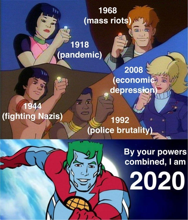 top ten 10 dank memes daily | 1968 (mass riots) 1918 (pandemic) 2008 (economic depression) 1944 (fighting Nazis) 1992 (police brutality) By powers combined am 2020