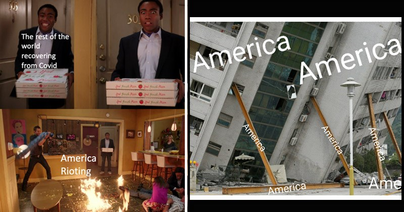 Funny dank memes about the protests and riots going on in America   CAIT 30 rest world recovering Covid W Resk Ra Reak Ae America Rioting   collapsing building held up by beams all objects labeled as America America America America America America America America