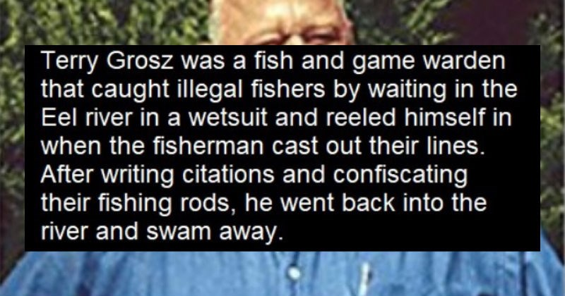 Tumblr story of game warden who let poachers reel him in in scuba gear to catch them | Terry Grosz fish and game warden caught illegal fishers by waiting Eel river wetsuit and reeled himself fisherman cast out their lines. After writing citations and confiscating their fishing rods, he went back into river and swam away. Ultrafacts.tumblr.com