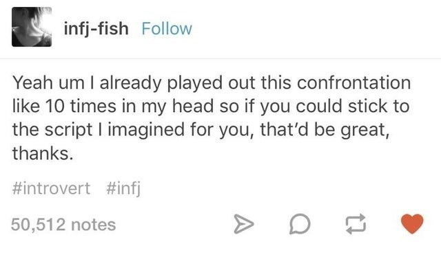top ten 10 tumblr posts daily | infj-fish Follow Yeah um already played out this confrontation like 10 times my head so if could stick script imagined d be great, thanks introvert #infj 50,512 notes social anxiety