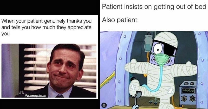 Funny memes about nursing | The Office crying Michael Scott patient genuinely thanks and tells much they appreciate yourregularrn | Patient insists on getting out bed Also patient: glass bones