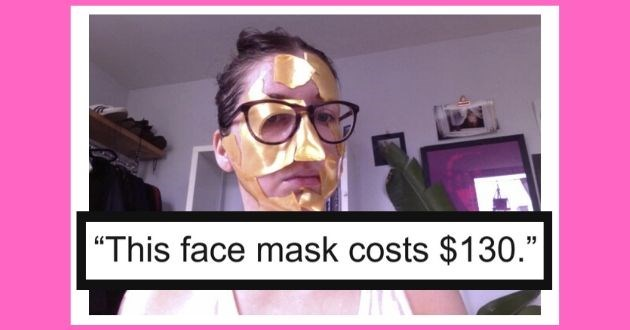 awkward skincare female relate situation pictures relate girls reddit funny pics | This face mask costs $130 funny girl in a torn up gold face mask