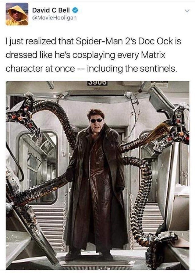 top ten daily white people tweets | Person - David C Bell O @MovieHooligan just realized Spider-Man 2's Doc Ock is dressed like he's cosplaying every Matrix character at once including sentinels