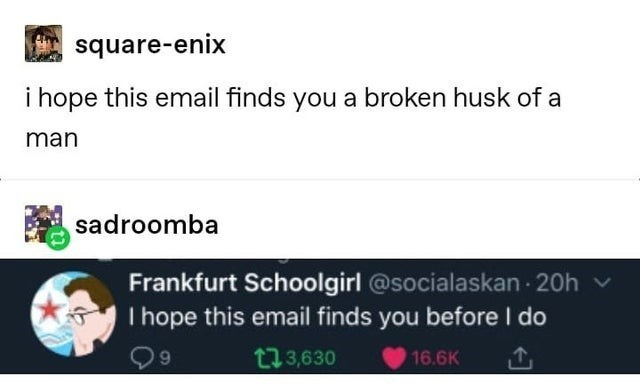 top ten 10 tumblr posts daily | square-enix hope this email finds broken husk man sadroomba Frankfurt Schoolgirl @socialaskan 20h v hope this email finds before do t13,630 16.6K