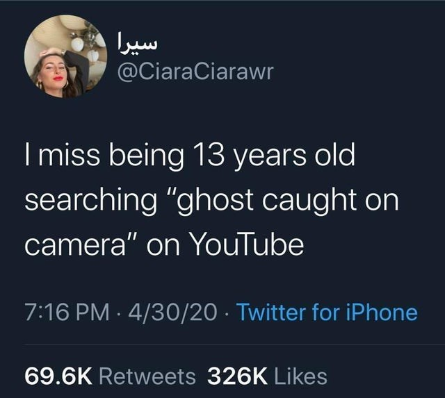 "top ten daily tweets from white people twitter | Person - CiaraCiarawr miss being 13 years old searching ""ghost caught on camera"" on YouTube 7:16 PM 4/30/20 Twitter iPhone 69.6K Retweets 326K Likes"