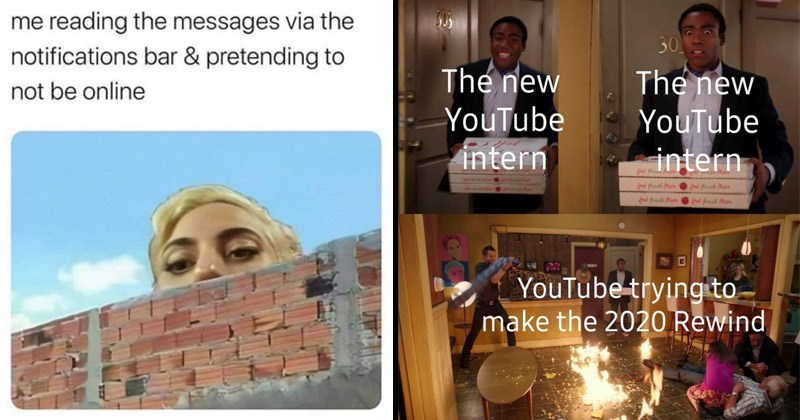 Funny random memes | Lady Gaga peeking over wall reading messages via notifications bar pretending not be online | new YouTube intern YouTube intern YouTube trying make 2020 Rewind Community burning fire