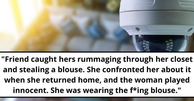 strange reddit camera babysitter spy spying things parents | Friend caught hers rummaging through her closet and stealing blouse. She confronted her about she returned home, and woman played innocent. She wearing fi ig blouse.