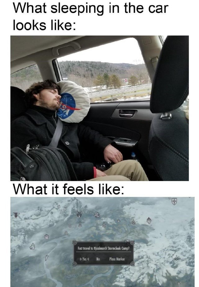 top ten 10 memes daily | sleeping car looks like feels like: Fost travel Hjcalmarch Stormcloak Camp? Yes e No Place Marker guy sleeping during car ride with his head resting on a NASA pillow Skyrim Elder Scrolls