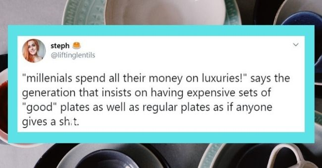"funny tweets generational gap twitter generation z generation x | steph @liftinglentils ""millenials spend all their money on luxuries says generation insists on having expensive sets good"" plates as well as regular plates as if anyone gives sh.t"