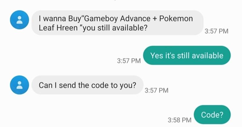 "A collection of times that liars got called out for lying | Saturday, June 13, 2020 wanna Buy""Gameboy Advance Pokemon Leaf Hreen still available? 3:57 PM Yes 's still available 3:57 PM Can send code 3:57 PM Code? 3:58 PM Bookmarked here unread messages"