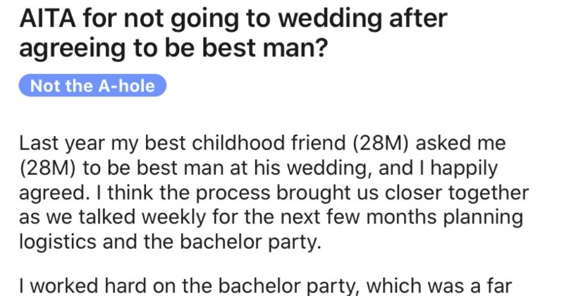 Best man gets demoted and proceeds to skip friend's wedding | AITA not going wedding after agreeing be best man? Not hole Last year my best childhood friend (28M) asked 28M be best man at his wedding, and happily agreed think process brought us closer together as talked weekly next few months planning logistics and bachelor party worked hard on bachelor party, which far away vacation spent months planning, and lots money found time everyone's schedule and booked an amazing vacation blast his onl