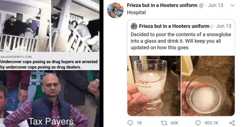 Funny FAILS, stupid moments, stupid social media posts, politics, stupid people, dumb people | SALUDYESPIRITU.COM Undercover cops posing as drug buyers are arrested by undercover cops posing as drug dealers x Payers | Frieza but Hooters uniform Jun 13 Hospital Frieza but Hooters uniform Jun 13 Decided poor contents snowglobe into glass and drink Will keep all updated on this goes loelter -LERCUP.COM 1K 27 60K 403.1K Posted r/Whatcouldgowrong by u/ChrisTweten reddit