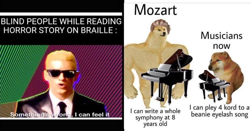 Funny random memes | Swole doge vs Cheems Mozart Musicians now can write whole symphony at 8 years old can pley 4 kord beanie eyelash song | BLIND PEOPLE WHILE READING HORROR STORY ON BRAILLE Something's wrong can feel Eminem