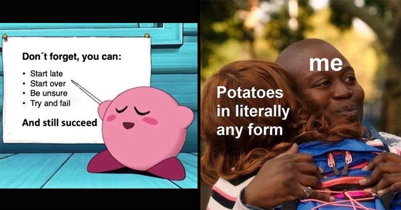 Funny and cute wholesome memes   Kirby presentation Don't forget can Start late Start over Be unsure Try and fail And still succeed   Kimmy Schmidt Titus hug Potatoes literally any form