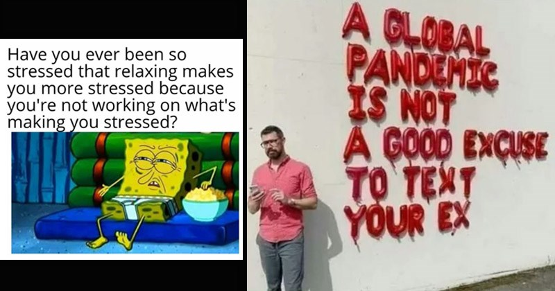 Funny random memes | Spongebob watching TV in underwear Have ever been so stressed relaxing makes more stressed because not working on 's making stressed? | GLOBAL PANDEMIC IS NOT GOOD EXCUSE TEXT EX balloon letters