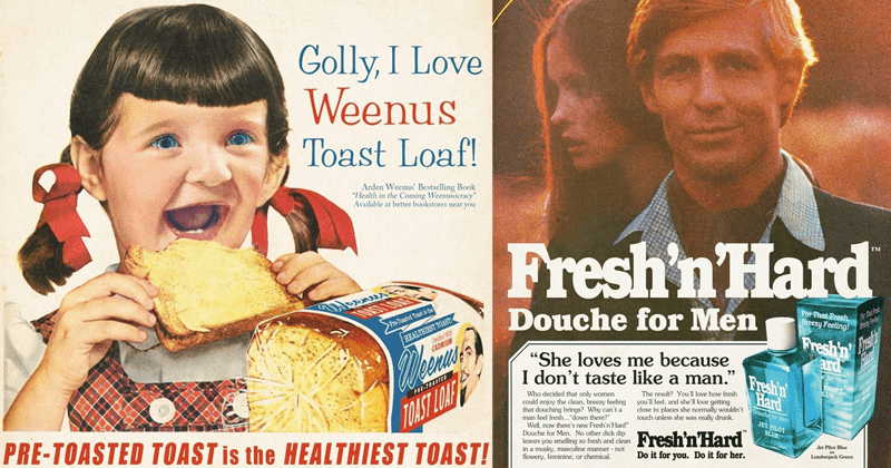 "Funny vintage ads, fake vintage ads, vintage ad parodies | Golly Love Weenus Toast Loaf! Arden Weenus' Bestselling Book ""Health Coming Weenusocracy"" Available at better bookstores near HEALTHIEST TOAST! frited >Pre-Toasted Toast is CADMIUM PI-TOASTID PRE-TOASTED TOAST is HEALTHIEST TOAST! TOAST LOAE Glendoreena doesn't care Weenus Toast Loaf fight Communism and other moral evils reports Mr. Weenus and is our responsibility ingest as much as can if are be victorious is pre-toasted She's just glad"