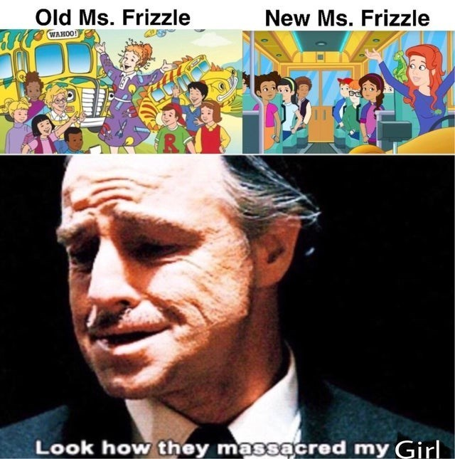 top ten 10 memes daily | The Magic School Bus cartoon Old Ms. Frizzle WAHOO? New Ms. Frizzle Look they massacred my Girl The Godfather