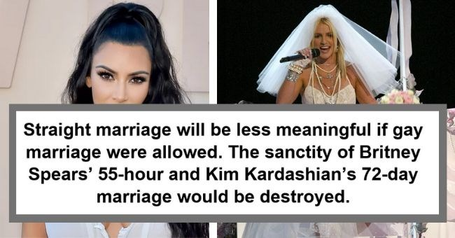 Ten Ridiculous Arguments Against Gay Marriage A Parody Cover image undermining kim kardashian and Britney Spear's weddings | SADANDUSELESS.COM Straight marriage will be less meaningful if gay marriage were allowed sanctity Britney Spears 55-hour and Kim Kardashian's 72-day marriage would be destroyed.