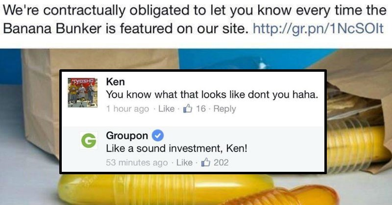 Groupon asks suggestive questions about the Banana Bunker | Groupon 11 hours ago O contractually obligated let know every time Banana Bunker is featured on our site | YOSHO Ken know looks like dont haha. 1 hour ago Like 6 16 Reply Groupon G Like sound investment, Ken! 53 minutes ago Like 6 202