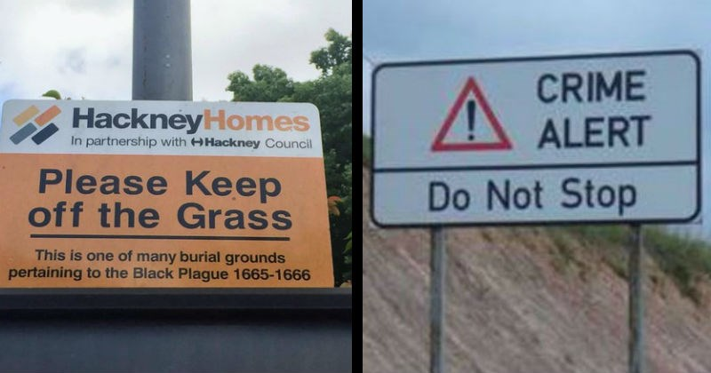 Scary signs that warn of wtf danger | HackneyHomes partnership with HHackney Council Please Keep off Grass This is one many burial grounds pertaining Black Plague 1665-1666 | CRIME ALERT Do Not Stop