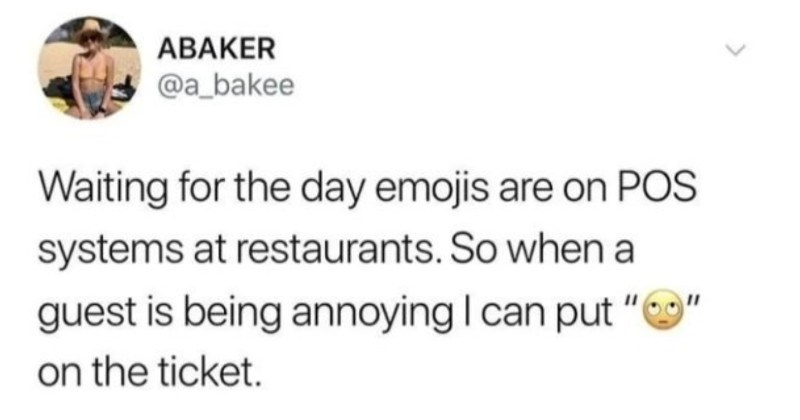"Various tweets and memes that capture the experience of working retail | ABAKER @a_bakee Waiting day emojis are on POS systems at restaurants. So guest is being annoying can put ""O on ticket."