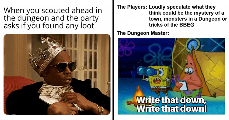 dank and funny dungeons and dragons memes | scouted ahead dungeon and party asks if found any loot | Players: Loudly speculate they think could be mystery town, monsters Dungeon or tricks BBEG Dungeon Master: Write down, Write down! Spongebob and Patrick