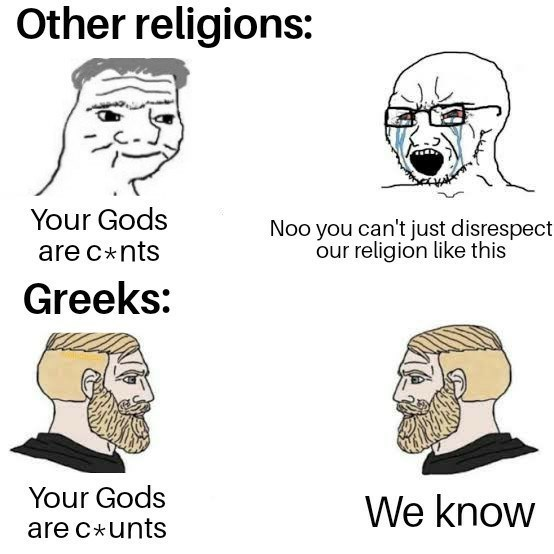 top ten 10 dank memes daily | yes chad crying wojak Other religions Gods Noo can't just disrespect our religion like this are c*nts Greeks Gods know are c*unts greek mythology