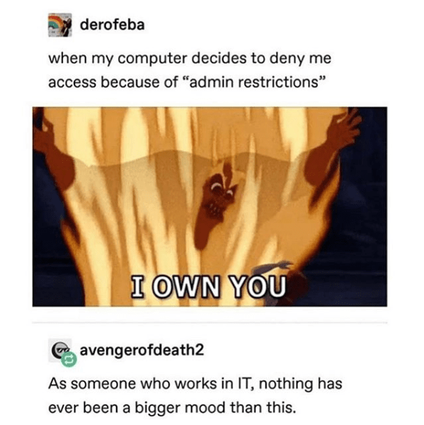 top ten 10 tumblr posts daily   derofeba my computer decides deny access because admin restrictions OWN avengerofdeath2 As someone who works nothing has ever been bigger mood than this.