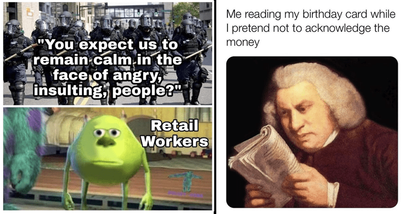 Funny random memes | reading my birthday card while pretend not acknowledge money | expect us remain calm face angry, insulting, people Retail Workers Monsters Inc. Mike Wazowski face swap with Sulley